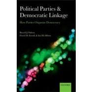 Political Parties and Democratic Linkage How Parties Organize Democracy