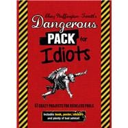 Dangerous Pack for Idiots 67 Crazy Projects for Reckless Fools