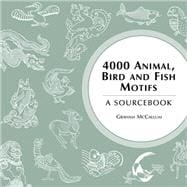 4000 Animal, Bird and Fish Motifs A Sourcebook