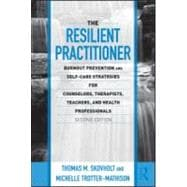 The Resilient Practitioner: Burnout Prevention and Self-Care Strategies for Counselors, Therapists, Teachers, and Health Professionals, Second Edition