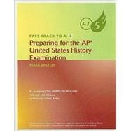 Fast Track to A 5 Preparing for the AP United States History: Test Preparation