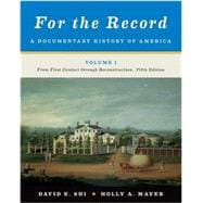 For the Record: A Documentary History of America: From First Contact through Reconstruction (Vol. 1)