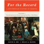 For the Record: A Documentary History of America: From Reconstruction through Contemporary Times (Fifth Edition) (Vol. 2)