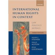 International Human Rights in Context : Law, Politics, Morals