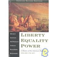 Liberty, Equality, Power A History of the American People, Volume I, Concise Edition (with InfoTrac and American Journey)