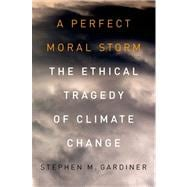 A Perfect Moral Storm The Ethical Tragedy of Climate Change