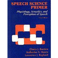 Speech Science Primer : Physiology, Acoustics, and Perception of Speech