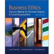 Business Ethics: Decision Making for Personal Integrity &amp; Social Responsibility