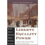 Liberty, Equality, Power A History of the American People, Volume II, Concise Edition (with InfoTrac and American Journey)