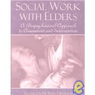 Social Work with Elders : A Biopsychosocial Approach to Assessment and Intervention