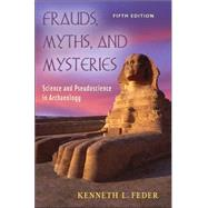 Frauds, Myths, and Mysteries : Science and Pseudoscience in Archaeology