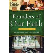 Founders of Our Faith Genesis through Deuteronomy: From Creation to the Promised Land