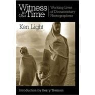 Witness in Our Time : Working Lives of Documentary Photographers