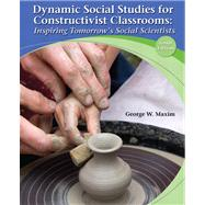 Dynamic Social Studies for Constructivist Classrooms Inspiring Tomorrow's Social Scientists
