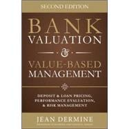 Bank Valuation and Value Based Management: Deposit and Loan Pricing, Performance Evaluation, and Risk, 2nd Edition