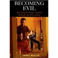 Becoming Evil How Ordinary People Commit Genocide and Mass Killing