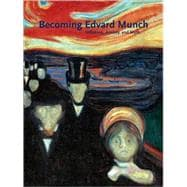 Becoming Edvard Munch : Influence, Anxiety, and Myth