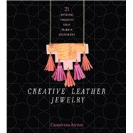 Creative Leather Jewelry 21 Stylish Projects That Make a Statement