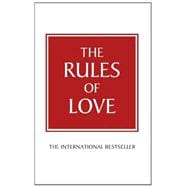 Rules of Love : A Personal Code for Happier, More Fulfilling Relationships
