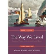 The Way We Lived Essays and Documents in American Social History, Volume I: 1492-1877