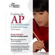 Cracking the AP U.S. Government & Politics Exam, 2010 Edition