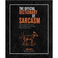 The Official Dictionary of Sarcasm A Lexicon for Those of Us Who Are Better and Smarter Than the Rest of You