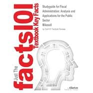Outlines & Highlights for Fiscal Administration: Analysis and Applications for the Public Sector