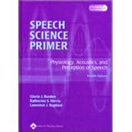 Speech Science Primer : Physiology, Acoustics and Perception of Speech