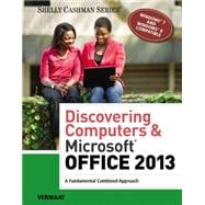 Discovering Computers & Microsoft� Office 2013: A Fundamental Combined Approach, 1st Edition