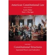 American Constitutional Law, Volume One : Constitutional Structures: Separated Powers and Federalism