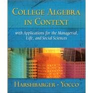 College Algebra in Context with Applications for the Managerial, Life and Social Sciences
