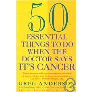 Fifty Essential Things to Do When the Doctor Says It's Cancer