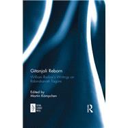 Gitanjali Reborn: William Radices Writings on Rabindranath Tagore 9781138099548R