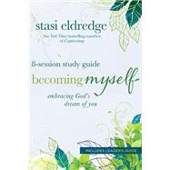 Becoming Myself 8-Session Study Guide Embracing God's Dream of You