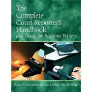 The Complete Court Reporter's Handbook and Guide for Realtime Writers