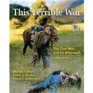 This Terrible War The Civil War and Its Aftermath