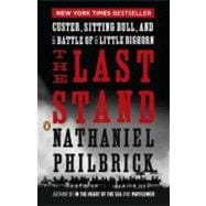 The Last Stand Custer, Sitting Bull, and the Battle of the Little Bighorn