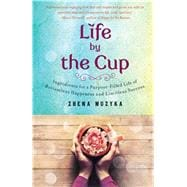 Life by the Cup Confessions and Life Lessons of a Tea Mistress 9781476759609R