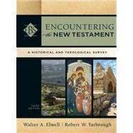 Encountering the New Testament : A Historical and Theological Survey