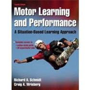 Motor Learning and Performance 4E w/ Web Study Guide: A Situation-Based Learning Approach