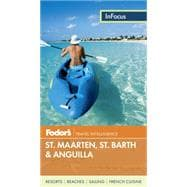 Fodor's in Focus St. Maarten, St. Barth and Anguilla, 3rd Edition