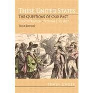These United States: The Questions of Our Past, Concise Edition,  Volume 1:To 1877 (Chapters 1-16)