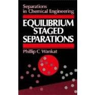 Equilibrium-Staged Separations : Separations in Chemical Engineering