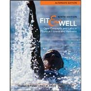 Fit &amp; Well  Alternate Edition: Core Concepts and Labs in Physical Fitness and Wellness