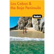 Fodor's Los Cabos & the Baja Peninsula, 1st Edition