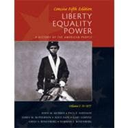 Liberty, Equality, Power: A History of the American People, Volume I: To 1877, Concise Edition, 5th Edition