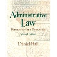 Administrative Law : Bureaucracy in a Democracy