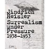 Jindrich Heisler : Surrealism under Pressure, 1938-1953