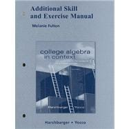Additional Skill and Exercise Manual for College Algebra in Context with Applications for the Managerial, Life, and Social Sciences