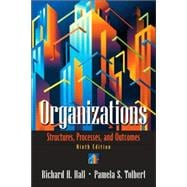 Organizations : Structures, Processes, and Outcomes
